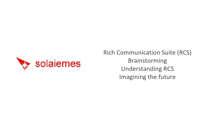 Rich Communication Suite (RCS) Brainstorming Understanding RCS Imagining the future