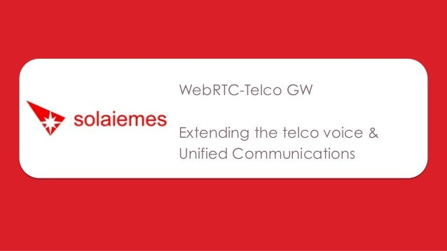 WebRTC-Telco GW Extending the telco voice & Unified Communications