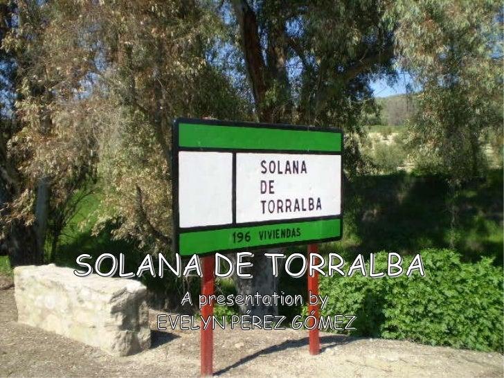 SOLANA DE TORRALBA  A presentation by EVELYN PÉREZ GÓMEZ