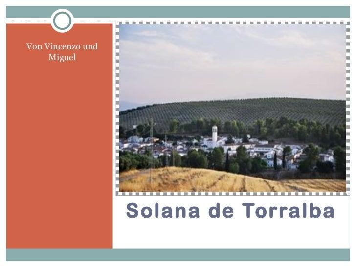 Solana de Torralba <ul><li>Von Vincenzo und Miguel </li></ul>
