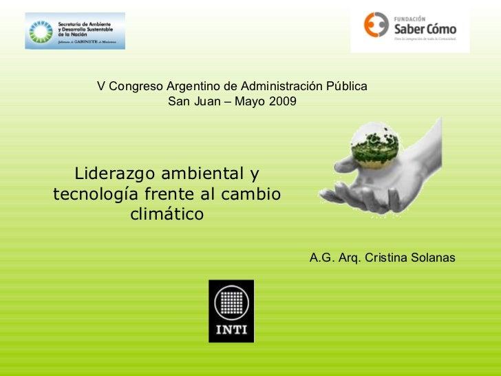 Liderazgo ambiental y tecnología frente al cambio climático V Congreso Argentino de Administración Pública San Juan – Mayo...