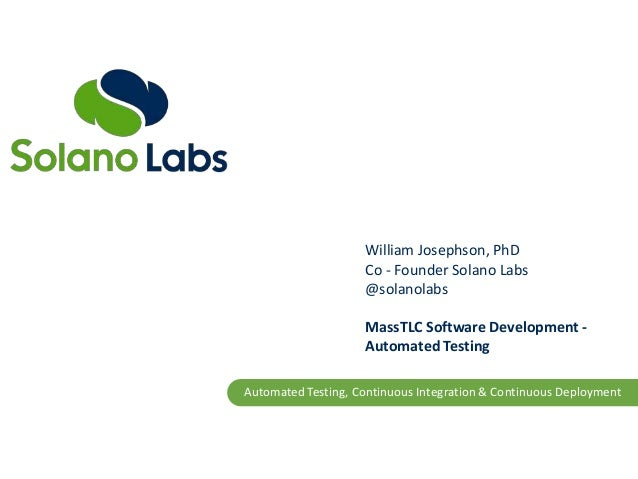 Automated Testing, Continuous Integration & Continuous DeploymentWilliam Josephson, PhDCo - Founder Solano Labs@solanolabs...