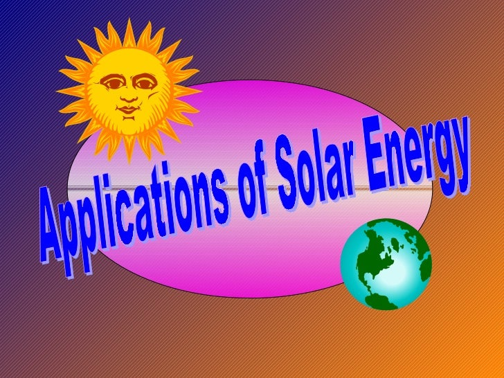 Application of Solar Energy