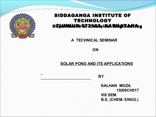 SIDDAGANGA INSTITUTE OFTECHNOLOGYTUMKUR-572103, KARNATAKADepartment of Chemical EngineeringA TECHNICAL SEMINARONSOLAR POND...
