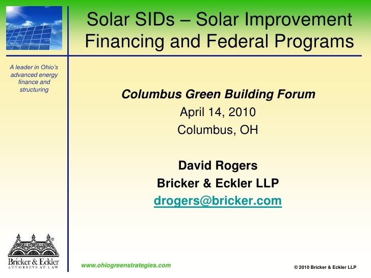 Solar SIDs – Solar Improvement Financing and Federal Programs<br />Columbus Green Building Forum<br />April 14, 2010<br />...