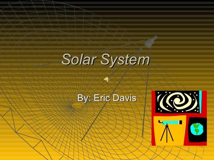 Solar System   By: Eric Davis