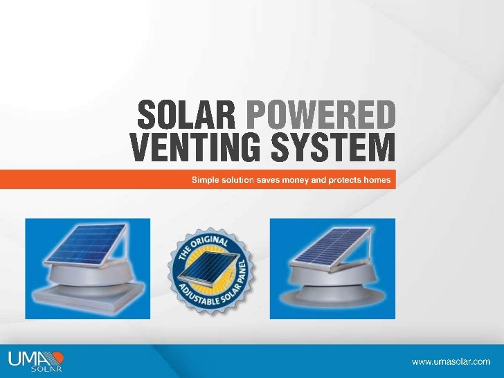 SOLARPOWEREDVENTING SYSTEM<br />Simple solution saves money and protects homes<br />www.umasolar.com<br />
