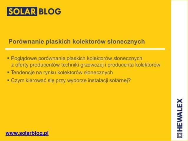www.solarblog.pl Porównanie płaskich kolektorów słonecznych  Poglądowe porównanie płaskich kolektorów słonecznych z ofert...