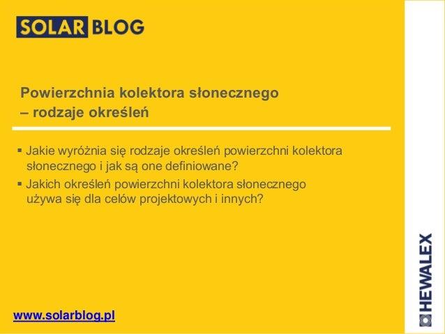 www.solarblog.pl Powierzchnia kolektora słonecznego – rodzaje określeń  Jakie wyróżnia się rodzaje określeń powierzchni k...