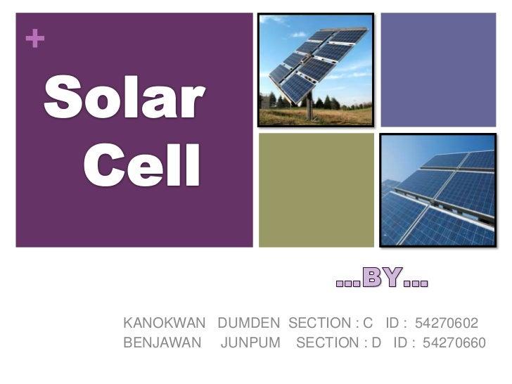 Solar  <br />Cell<br />…BY…<br />KANOKWAN   DUMDEN  SECTION : C   ID :  54270602<br />BENJAWAN     JUNPUM    SECTION : D  ...