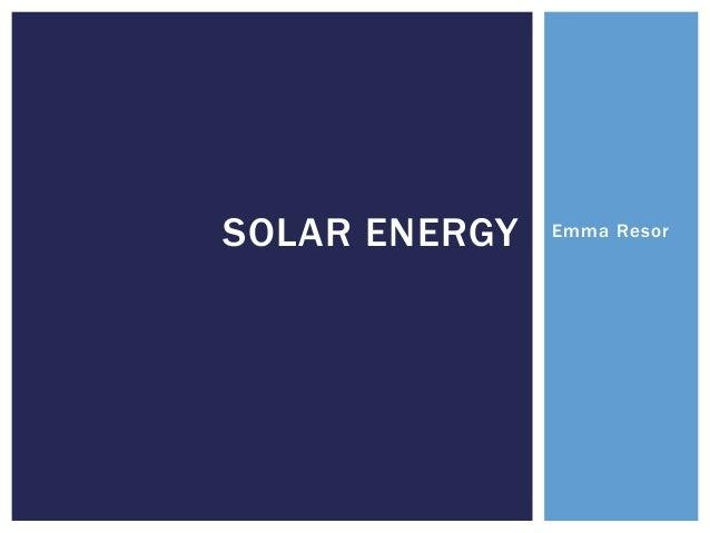 Emma ResorSOLAR ENERGY