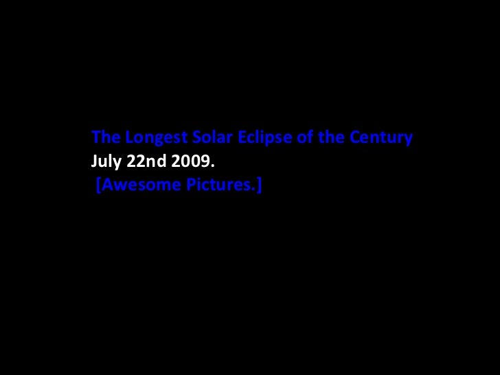 The Longest Solar Eclipse of the Century July 22nd 2009.  [Awesome Pictures.]