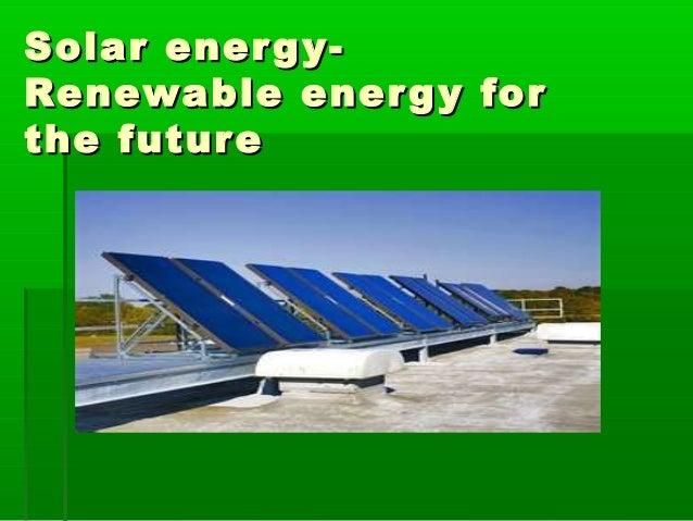 Solar energy  renewable energy for the future