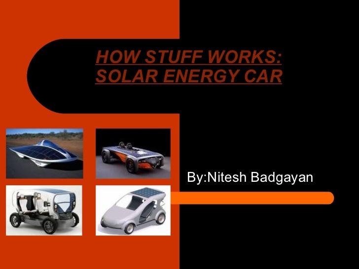 HOW STUFF WORKS: SOLAR ENERGY CAR By:Nitesh Badgayan