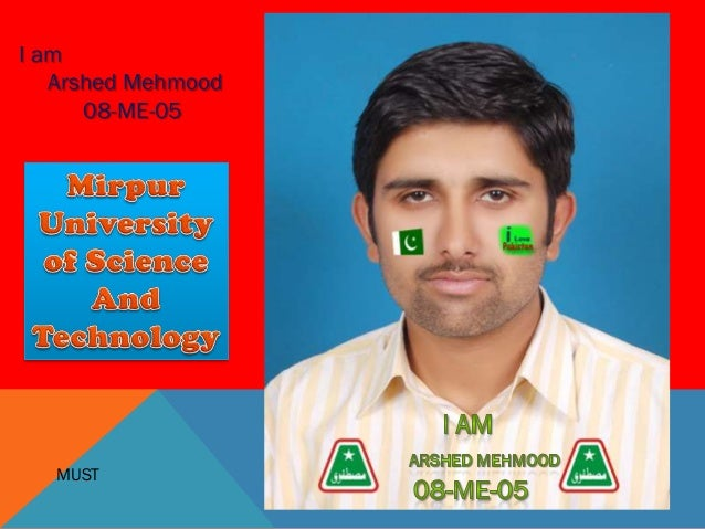 I am   Arshed Mehmood      08-ME-05   MUST