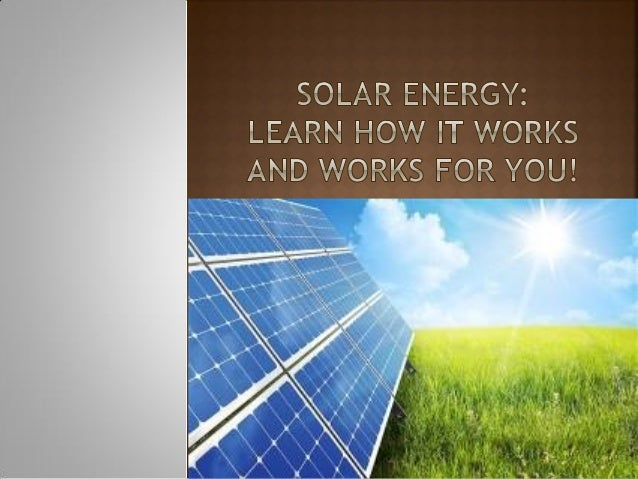 Solar energy learn how it works and works for you
