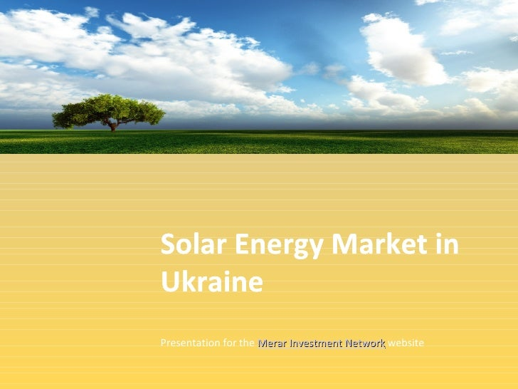 Solar Energy Market inUkrainePresentation for the Merar Investment Network website