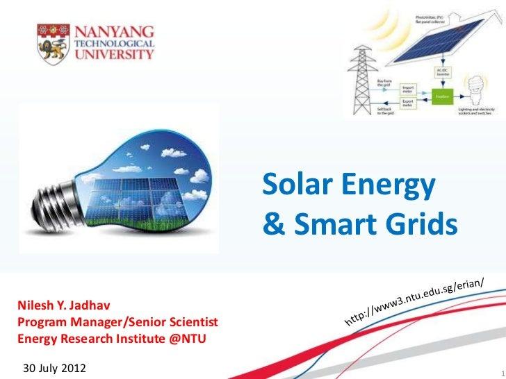 Solar Energy                                     & Smart Grids  Nilesh Y. Jadhav  Program Manager/Senior Scientist  Energy...