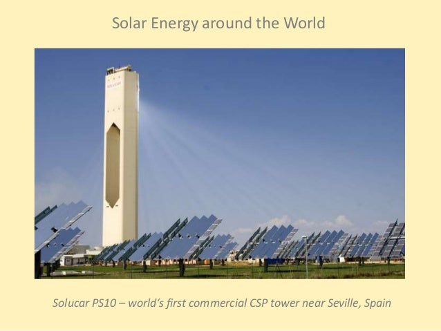 Solar Energy around the WorldSolucar PS10 – world's first commercial CSP tower near Seville, Spain