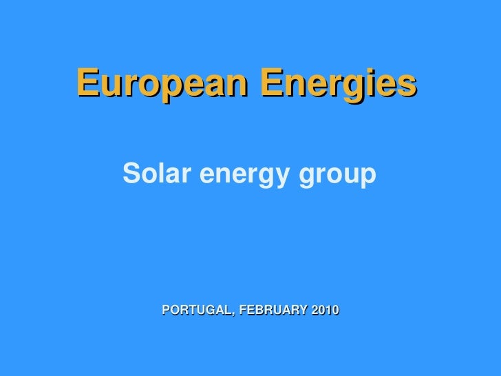 European Energies    Solar energy group        PORTUGAL, FEBRUARY 2010