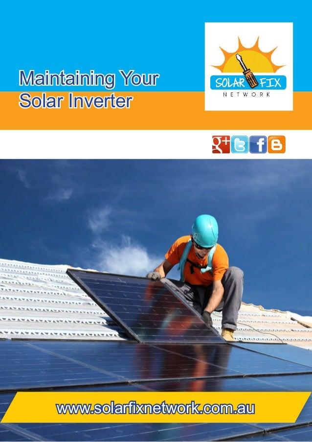 Maintaining Your Solar Inverter www.solarfixnetwork.com.au