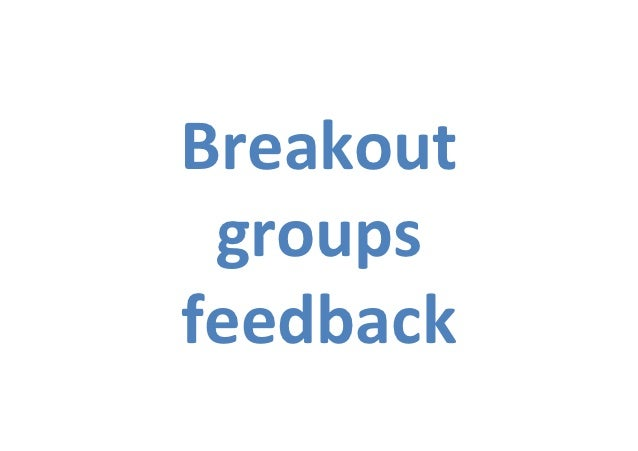 Breakout	   groups	  feedback