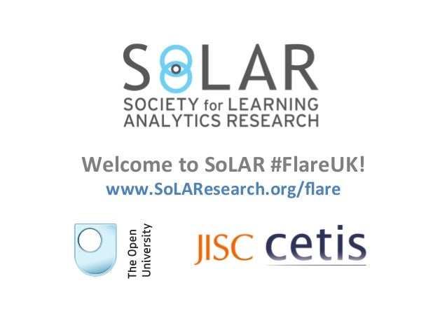 Welcome  to  SoLAR  #FlareUK!   www.SoLAResearch.org/flare