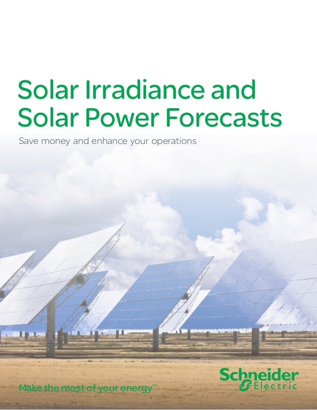 Solar Irradiance and Solar Power Forecasts Save money and enhance your operations Make the most of your energySM