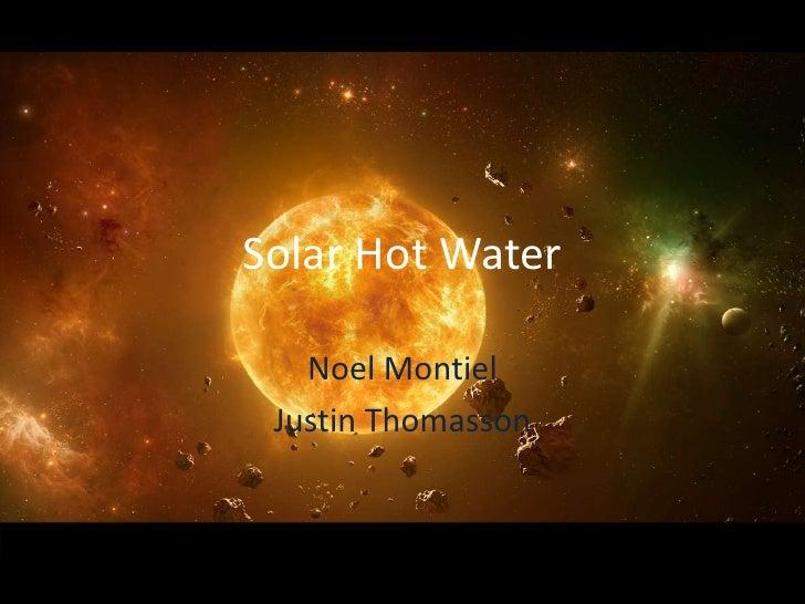 Solar Hot Water<br />Noel Montiel<br />Justin Thomasson<br />