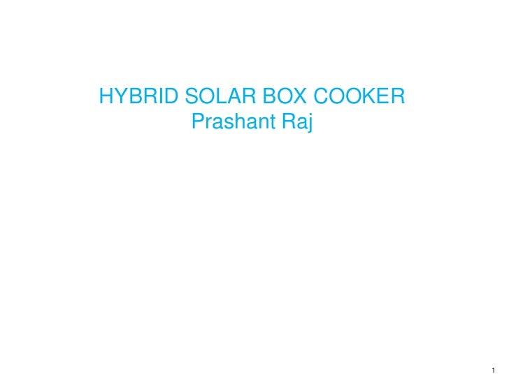 HYBRID SOLAR BOX COOKER       Prashant Raj                          1
