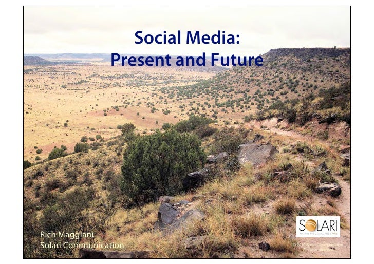 Social Media:                 Present and Future     Rich Maggiani Solari Communication                 © 2010 Solari Comm...