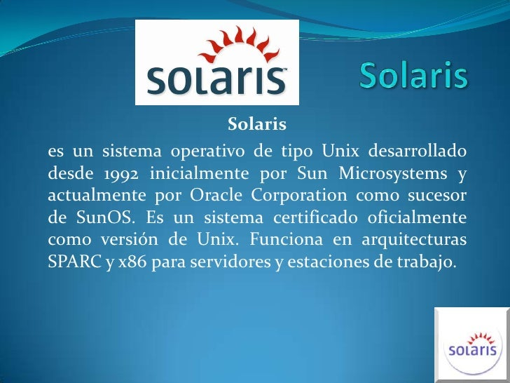 Solaris<br />Solaris<br />es un sistema operativo de tipo Unix desarrollado desde 1992 inicialmente por Sun Microsystems y...