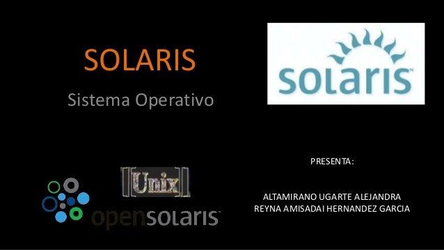 SOLARISSistema Operativo                               PRESENTA:                      ALTAMIRANO UGARTE ALEJANDRA         ...