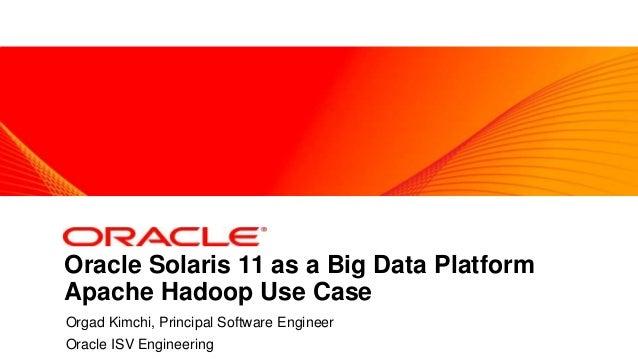 <Insert Picture Here>  Oracle Solaris 11 as a Big Data Platform Apache Hadoop Use Case Orgad Kimchi, Principal Software En...