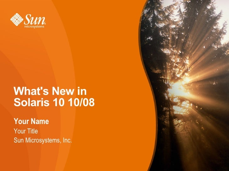 Whats New inSolaris 10 10/08Your NameYour TitleSun Microsystems, Inc.