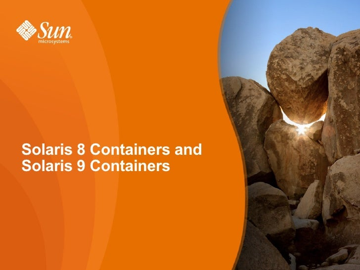 Solaris 8 containers and solaris 9 containers customer presentation