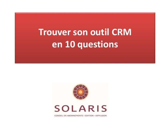 Trouver son outil CRM en 10 questions