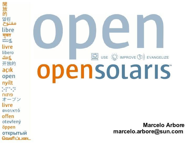USE     IMPROVE   EVANGELIZE                     Marcelo Arbore       marcelo.arbore@sun.com