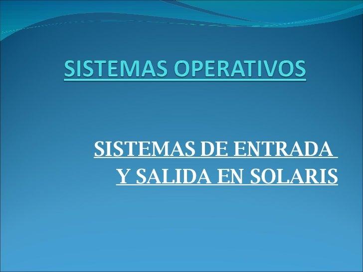 """Sistemas de Entada y Salida gestionado por el Sistema Operativo """"SOLARIS"""""""