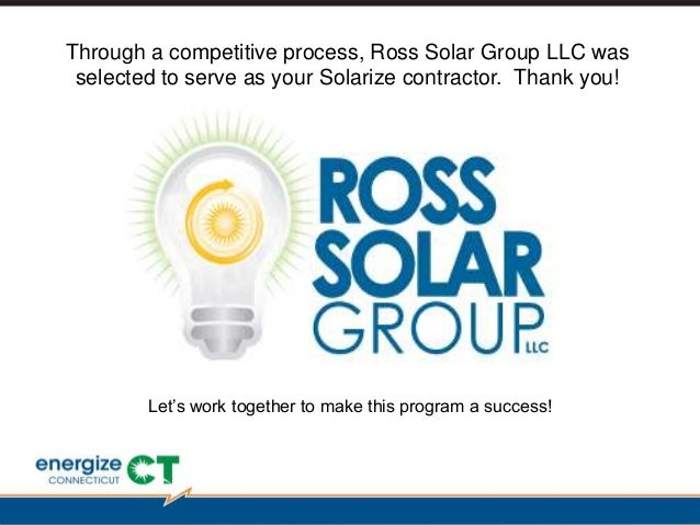 SUNPOWER CONFIDENTIAL Through a competitive process, Ross Solar Group LLC was selected to serve as your Solarize contracto...