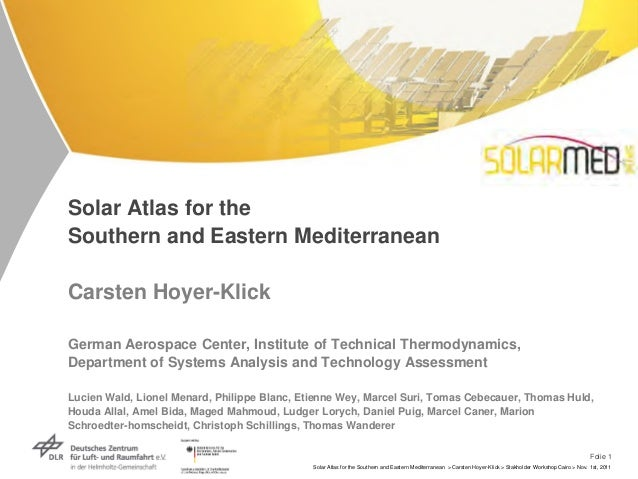 Solar Atlas for theSouthern and Eastern MediterraneanCarsten Hoyer-KlickGerman Aerospace Center, Institute of Technical Th...
