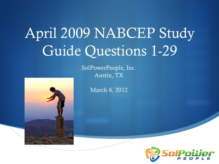 April 2009 NABCEP Study  Guide Questions 1-29       SolPowerPeople, Inc.           Austin, TX          March 8, 2012