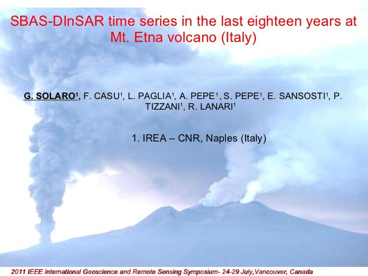 SBAS-DInSAR time series in the last eighteen years at Mt. Etna volcano (Italy) <ul><li>G. SOLARO 1 ,  F. CASU 1 ,  L. PAGL...