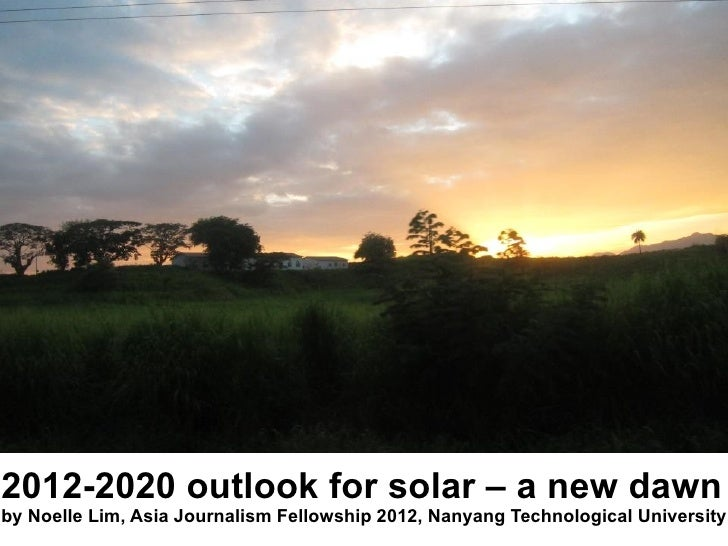 2012-2020 outlook for solar – a new dawnby Noelle Lim, Asia Journalism Fellowship 2012, Nanyang Technological University