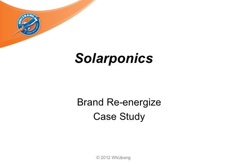 SolarponicsBrand Re-energize   Case Study   © 2012 Whizbang