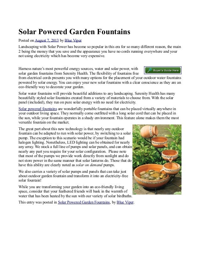 Solar Powered Garden Fountains Posted on August 7, 2013 by Blue Viper Landscaping with Solar Power has become so popular i...