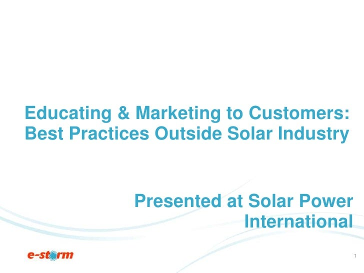 Educating & Marketing to Customers:Best Practices Outside Solar Industry<br />Presented at Solar Power International<br />