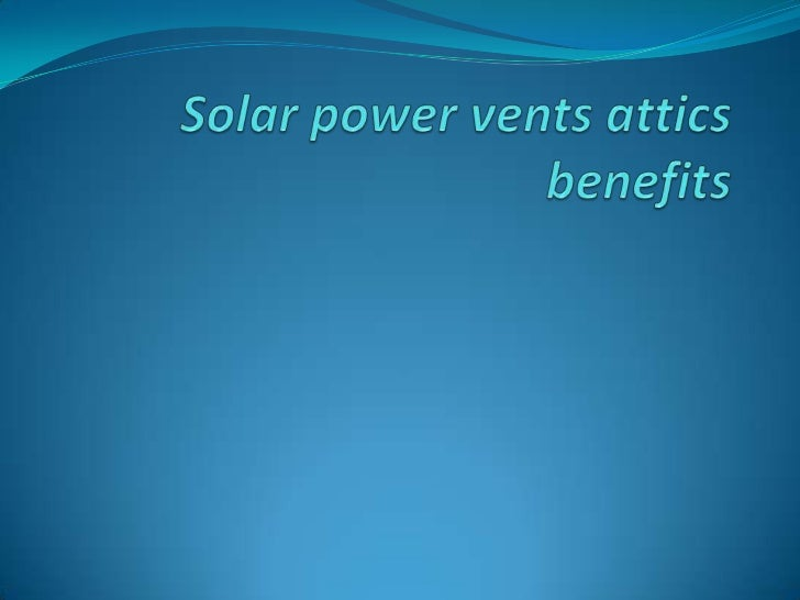 Solar power vents attics benefits<br />