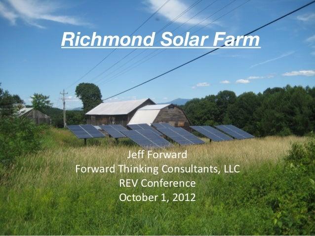Richmond Solar Farm           Jeff Forward Forward Thinking Consultants, LLC         REV Conference         October 1, 2012
