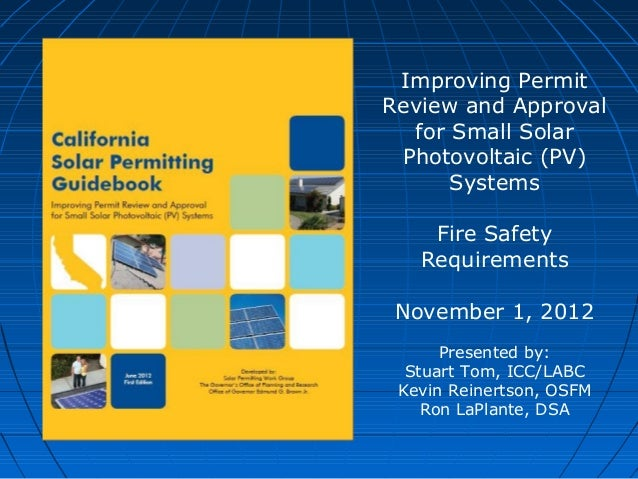 Improving PermitReview and Approvalfor Small SolarPhotovoltaic (PV)SystemsFire SafetyRequirementsNovember 1, 2012Presented...